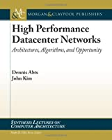 High Performance Datacenter Networks: Architectures, Algorithms, & Opportunities Front Cover