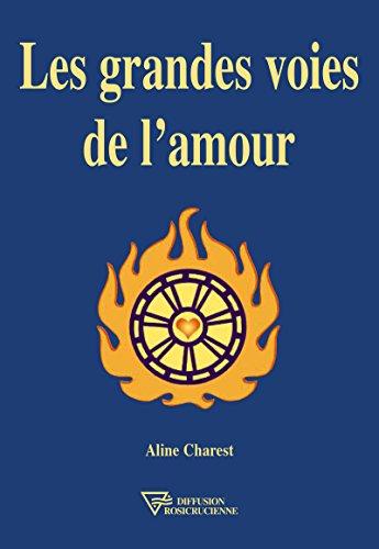 Les Grandes Voies De L Amour Universite Rose Croix French Edition