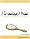 Breaking Pride - Tearing Down Walls, Walking in His Grace