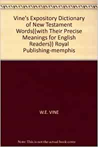 Vine's Expository Dictionary Of New Testament Words