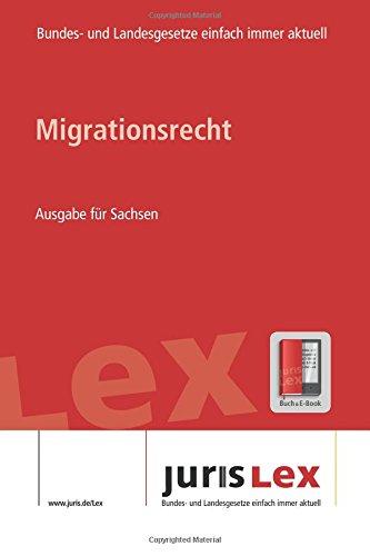 Read Online Migrationsrecht Ausgabe für Sachsen, Rechtsstand 11.06.2018, Bundes- und Landesrecht einfach immer aktuell (juris Lex) (German Edition) PDF