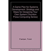 A Game Plan for Systems Development: Strategy and Steps for Designing Your Own System (Yourdon Press Computing Series) by Frantzen Trond McEvoy Ken (1988-04-01) Hardcover