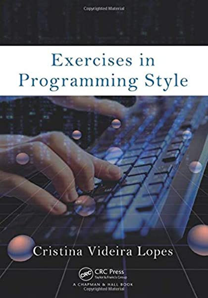 Exercises In Programming Style Lopes Cristina Videira 9781482227376 Amazon Com Books