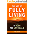 The Art of Fully Living: 1 Man. 10 Years. 100 Life Goals Around the World
