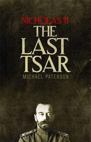 Nicholas II, The Last Tsar Michael Paterson