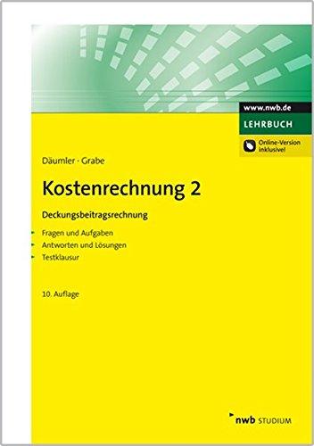 Kostenrechnung 2 - Deckungsbeitragsrechnung: Mit Fragen und Aufgaben, Antworten und Lösungen, Testklausur. (NWB Studium Betriebswirtschaft)