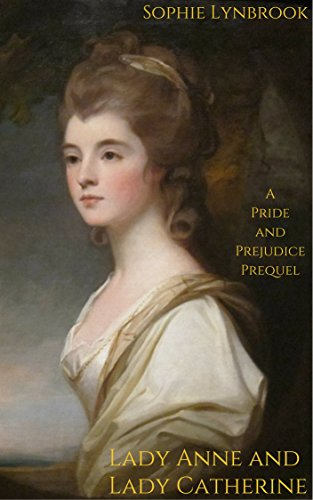 Lady Anne and Lady Catherine: A Pride and Prejudice Prequel