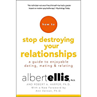 How to Stop Destroying Your Relationships: A Guide to Enjoyable Dating, Mating and Relating (English Edition)