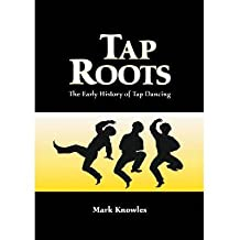 [(Tap Roots: The Early History of Tap Dancing )] [Author: Mark Knowles] [May-2002]