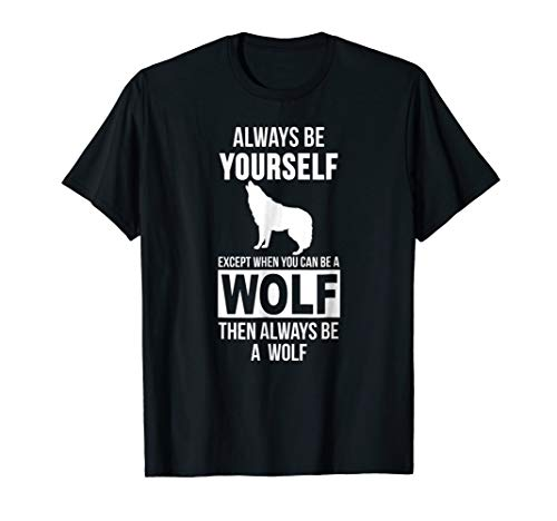 Always be yourself except when you can be a wolf t-shirt