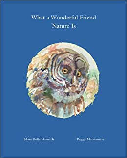 What a Wonderful Friend Nature Is: Mary Belle Harwich ...