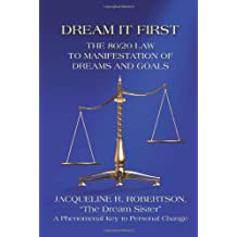 Dream It First: The 80/20 Law to Manifestation of Dreams and Goals