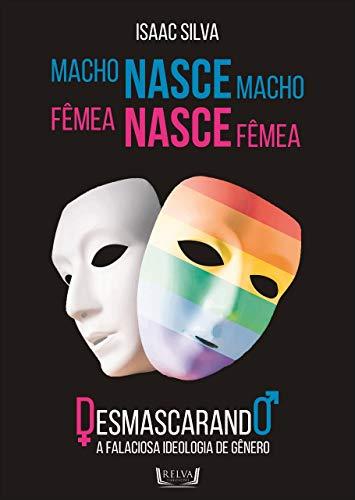 Macho Nasce Macho, Fêmea Nasce Fêmea. Desmascarando a falaciosa ideologia de gênero
