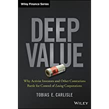 Deep Value: Why Activist Investors and Other Contrarians Battle for Control of Losing Corporations
