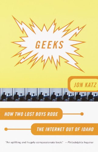 Geeks: How Two Lost Boys Rode the Internet Out of Idaho