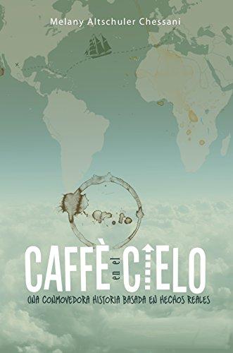 Caffè en el Cielo: Café en Cielo (Spanish Edition) by [Chessani,