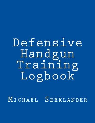 Defensive Handgun Training Logbook por Michael R. Seeklander