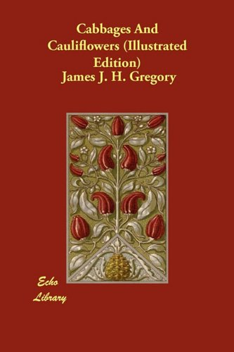 Cabbages And Cauliflowers (Illustrated Edition) by James J. H. Gregory