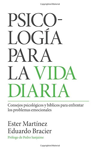 Psicología para la vida diaria: Consejos psicológicos y bíblicos para enfrentar los problemas emocionales (Spanish Edition)