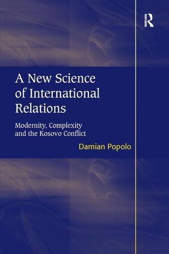 A New Science of International Relations: Modernity, Complexity and the Kosovo Conflict