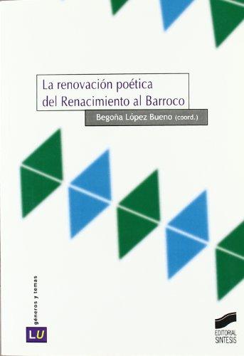 Descargar Libro La Renovación Poética Del Renacimiento Al Barroco Begoña López Bueno