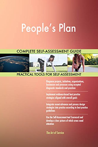 People's Plan All-Inclusive Self-Assessment - More than 650 Success Criteria, Instant Visual Insights, Comprehensive Spreadsheet Dashboard, Auto-Prioritized for Quick Results
