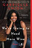 Book cover from Were Going to Need More Wine: Stories That Are Funny, Complicated, and True by Gabrielle Union