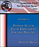 A Guide to Federal Sector Equal Employment Law and Practice : 2010 Edition, Hadley, Ernest C., 1934651346