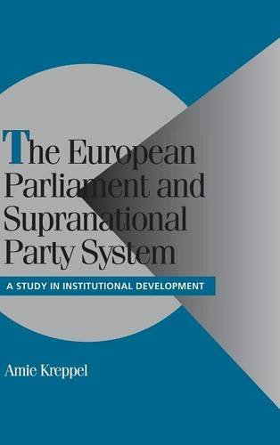 The European Parliament and Supranational Party System: A Study in Institutional Development (Cambridge Studies in Comparative Politics)