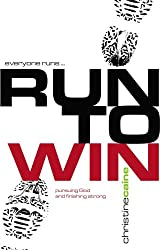 Run to Win!: Pursuing God and Finishing Strong (Success (New Wine Press))