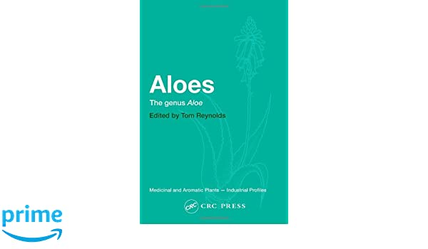 Aloes: The genus Aloes (Medicinal and Aromatic Plants - Industrial Profiles)