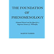 The Foundation of Phenomenology: Edmund Husserl and the Quest for a Rigorous Science of Philosophy
