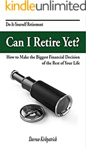 Can I Retire Yet?: How to Make the Biggest Financial Decision of the Rest of Your Life