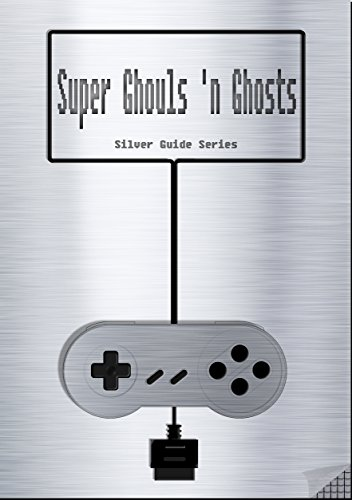 Super Ghouls 'n Ghosts Silver Guide for Super Nintendo and SNES Classic: includes complete walkthrough, videolinks, tips, cheats, strategy and link to instruction manual (Silver Guides Book 5)