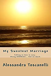 My Sweetest Marriage: Falling in love is easy... Being MARRIED... Not so much. (My Sweetest Journey) (Volume 1)