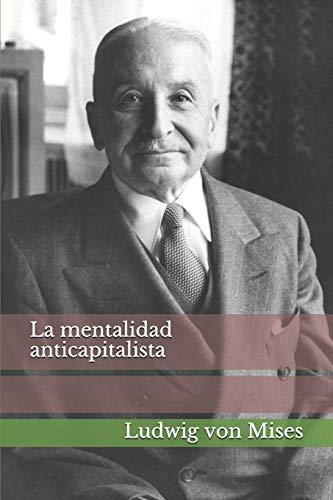 La mentalidad anticapitalista  [von Mises, Ludwig] (Tapa Blanda)