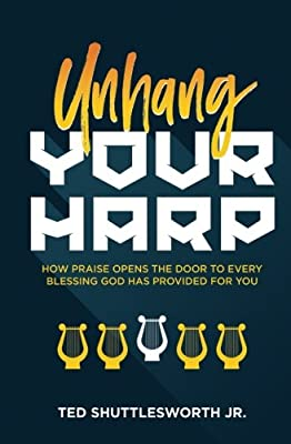 Amazon com: Unhang Your Harp: How Praise Opens the Door to