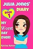 JULIA JONES - My Worst Day Ever! - Book 1: Diary Book for Girls aged 9 - 12 (Julia Jones' Diary) (Volume 1)