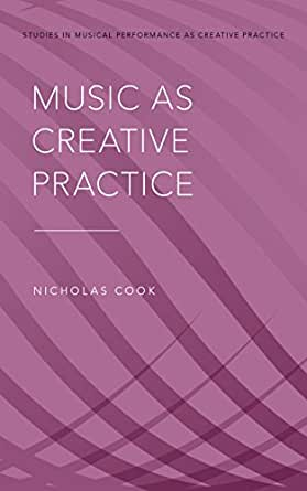 Music as Creative Practice (Studies in Musical Perf as Creative Prac