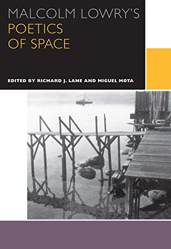 Malcolm Lowry's Poetics of Space (Canadian Literature Collection)