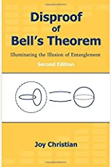 Disproof of Bell's Theorem: Illuminating the Illusion of Entanglement, Second Edition by Joy Christian (2014-01-14) Paperback
