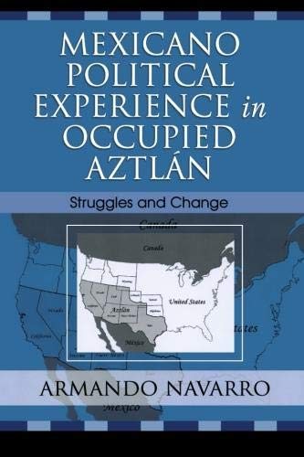 Mexicano Political Experience in Occupied Aztlan:...