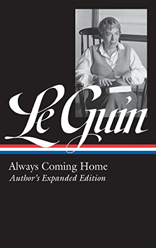 Ursula K. Le Guin: Always Coming Home (LOA #315): Author's Expanded Edition (Library of America Ursula K. Le Guin Edition) by Library of America