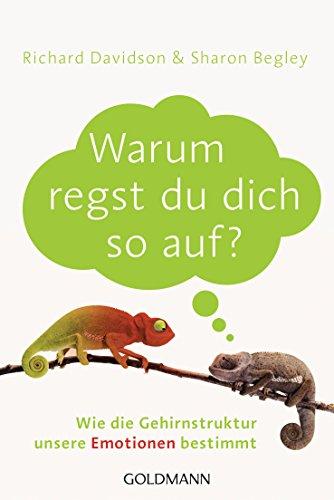 Warum regst du dich so auf?: Wie die Gehirnstruktur unsere Emotionen bestimmt (German Edition) (Richard Davidson Emotional Life Of Your Brain)