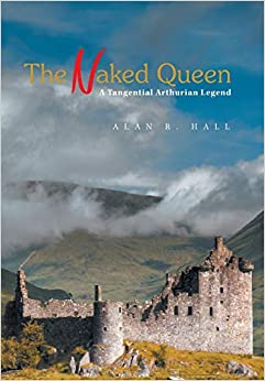 The Naked Queen: A Tangential Arthurian Legend por Alan R. Hall epub