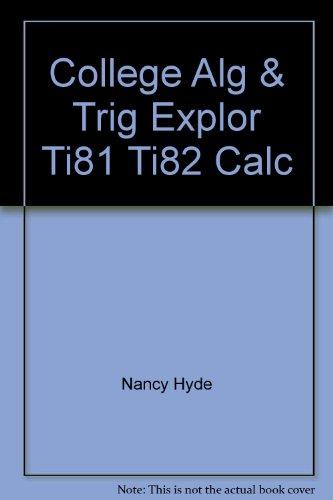 College algebra and trigonometry: Explorations for the TI-81 and TI-82 graphics calculators