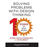img - for [(Solving Problems with Design Thinking: Ten Stories of What Works )] [Author: Jeanne Liedtka] [Sep-2013] book / textbook / text book
