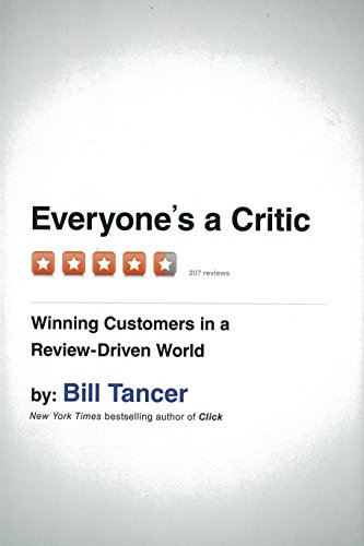 Everyone's a Critic: Winning Customers in a Review-Driven World (The Power Of The Powerless Full Text)