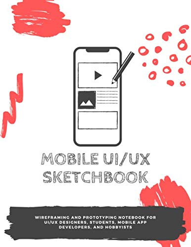 Mobile UI/UX Sketchbook: Wireframing and prototyping Notebook for UI/UX designers, students, mobile app developers, and hobbyists - 8.5 x 11 / 136 pages