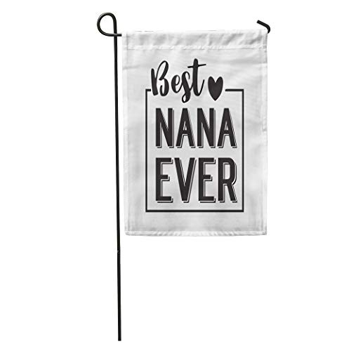 Semtomn Garden Flag Best Nana Ever in Black Brush Ink Lettering Text Grandparents Home Yard House Decor Barnner Outdoor Stand 12x18 Inches Flag